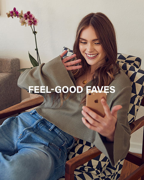 Feel-Good Faves. From Facetime 'fits to the latest beauty must-buys, we're bringing all you need to look and feel your best.