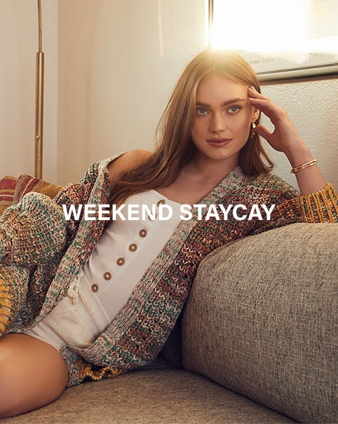 Weekend Staycay. Laidback styles you need for an at-home escape, from a backyard getaway to virtual brunch & beyond. SHOP THE EDIT
