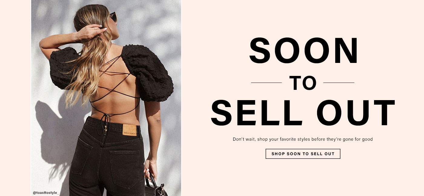 Soon to Sell Out. Don\u2019t wait, shop your favorite styles before they\u2019re gone for good.