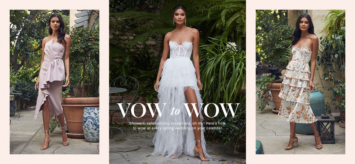 Vow to Wow. Showers, celebrations, receptions, oh my! Here\u2019s how to wow at every spring wedding on your calendar. Enter the Wedding Shop.