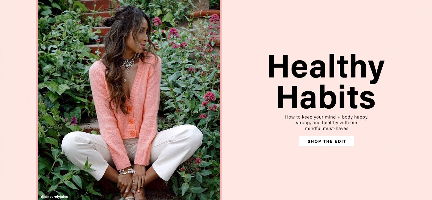 Healthy Habits. How to keep your mind + body happy, strong, and healthy with our mindful must-haves