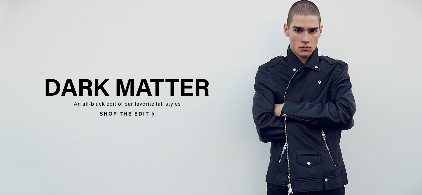 Dark Matter. An all-black edit of our favorite fall styles. Shop the edit.