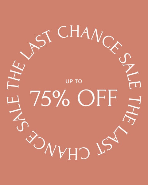 The Last Chance Sale. There's only a few styles left at up to 75% off, get yours before they're gone for good! Shop the sale.