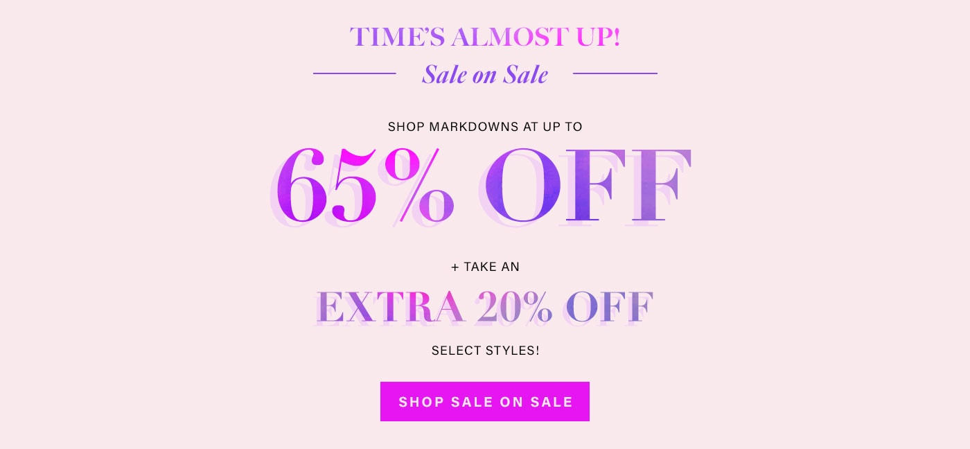 Time\'s Almost Up! Sale on Sale. Shop markdowns at up to 65% off + take an extra 20% off select styles! Shop Sale On Sale