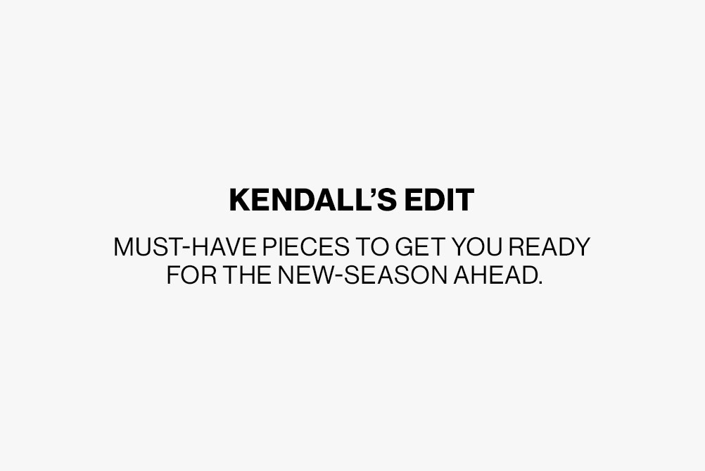 Kendall's Edit, My must-have pieces to get you ready for the new season ahead.