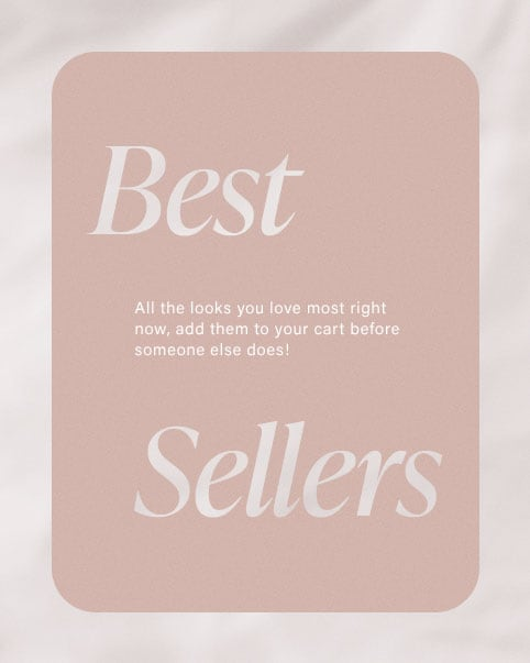 Best Sellers - All the looks you love most right now, add them to your cart before someone else does! Shop Best Sellers