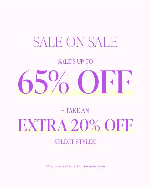 Sale on Sale. Sale's up to 65% off + take an EXTRA 20% off select styles! *Discount reflected in the sale price. Shop the Sale.