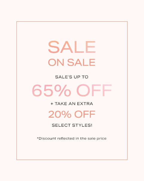 Sale on Sale: Sale's up to 65% off + take an EXTRA 20% off select styles! *Discount reflected in the sale price - Shop the Sale