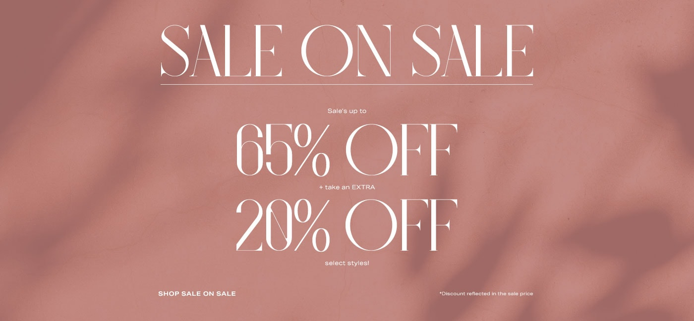 Sale on Sale. Sale\u2019s up to 65% off + take an EXTRA 20% off select styles! *Discount reflected in the sale price. Shop sale on sale.
